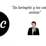 la laringitis y los valores del artista